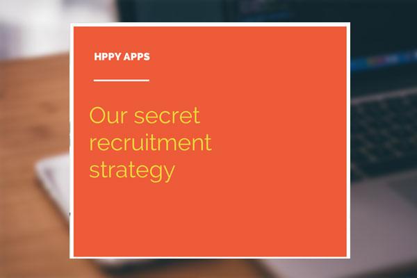 Our secret recruitment strategy