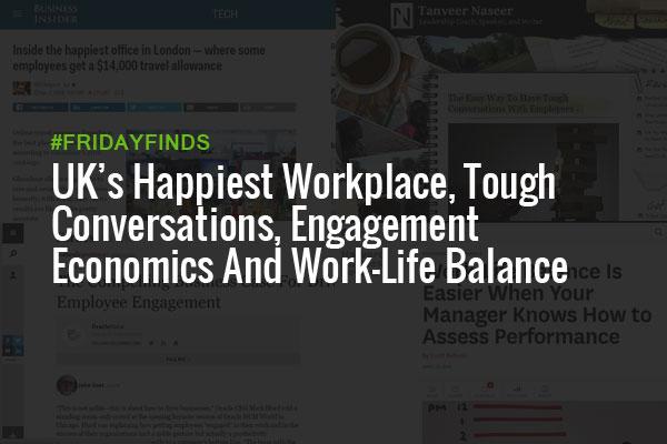 UK's Happiest Workplace, Tough Conversations, Engagement Economics And Work-Life Balance #FridayFinds
