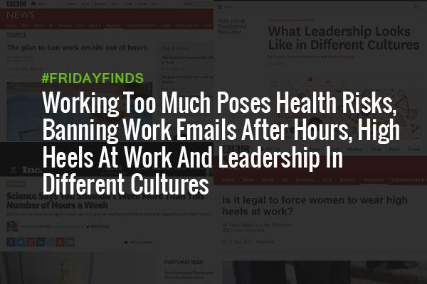 Working Too Much Poses Health Risks, Banning Work  Emails After Hours, High Heels At Work And Leadership In  Different Cultures #FridayFinds