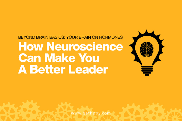 Your Brain on Hormones: How Neuroscience Can Make You a Better Leader