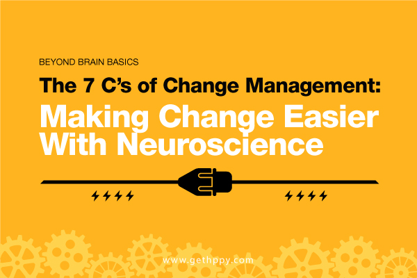 The 7 C's of Change Management: Making Change Easier With Neuroscience